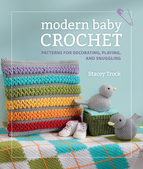 Modern Baby Crochet by Stacey Trock Martingale